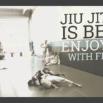 Jiu Jitsu is Best Enjoyed with Friends