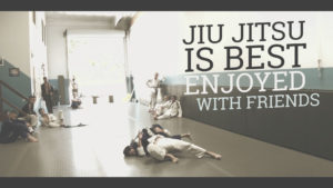 Jiu Jitsu is Best Enjoyed with Friends